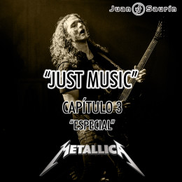 "YA DISPONIBLE EN YOUTUBE EL CAPÍTULO 3 – JUST MUSIC ESPECIAL ""METALLICA""!!"